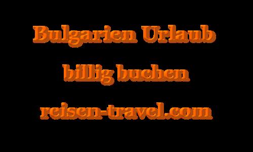 Urlaub Bulgarien Reisen billig buchen Goldstrand Varna Nessebar Albena Burgas